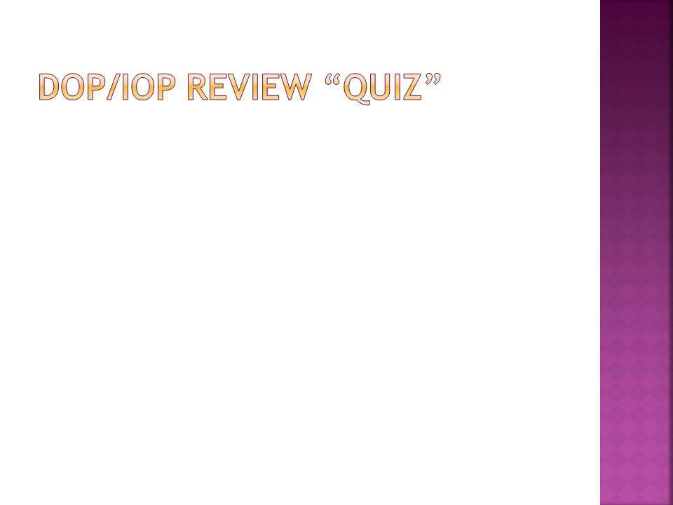 DOP/IOP Review Quiz