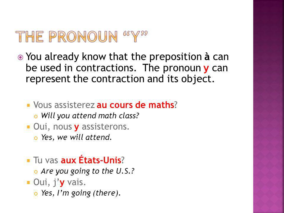the pronoun y You already know that the preposition à can be used in contractions. The pronoun y can represent the contraction and its object.
