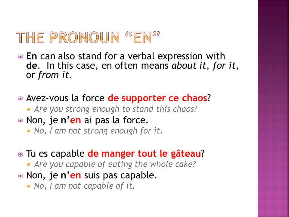 The pronoun En En can also stand for a verbal expression with de. In this case, en often means about it, for it, or from it.