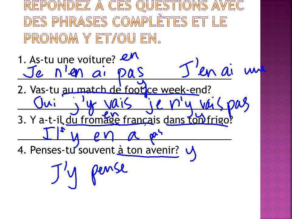 Répondez à ces questions avec des phrases complètes et le pronom y et/ou en.