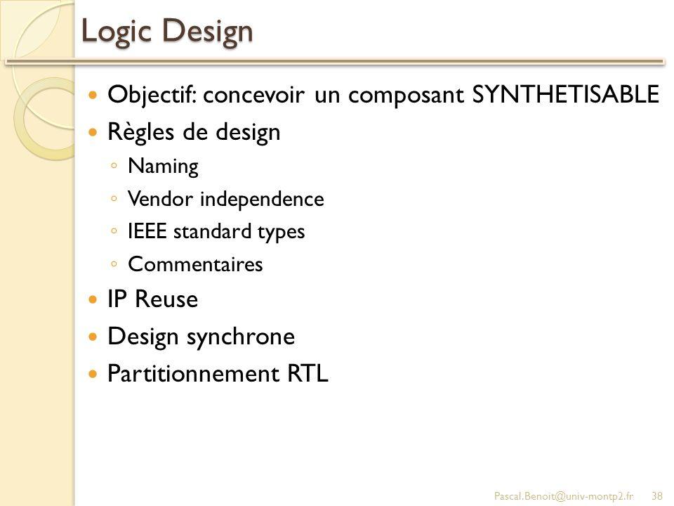 Logic Design Objectif: concevoir un composant SYNTHETISABLE