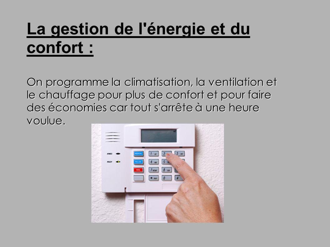 La gestion de l énergie et du confort :
