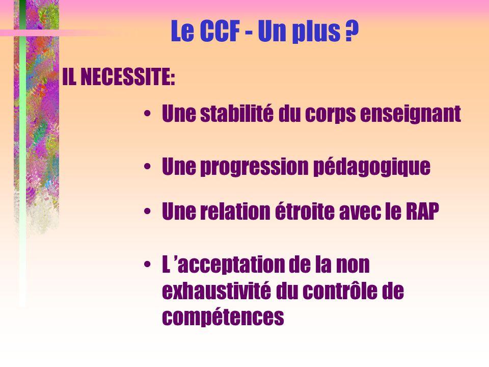 Le CCF - Un plus IL NECESSITE: Une stabilité du corps enseignant
