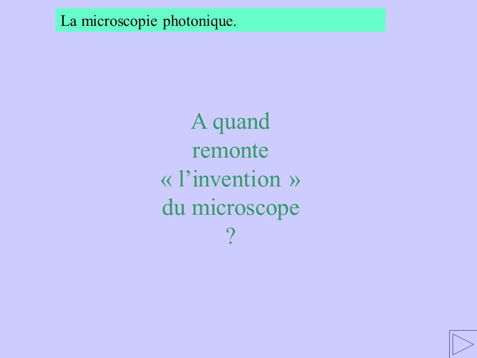 A quand remonte « l'invention » du microscope