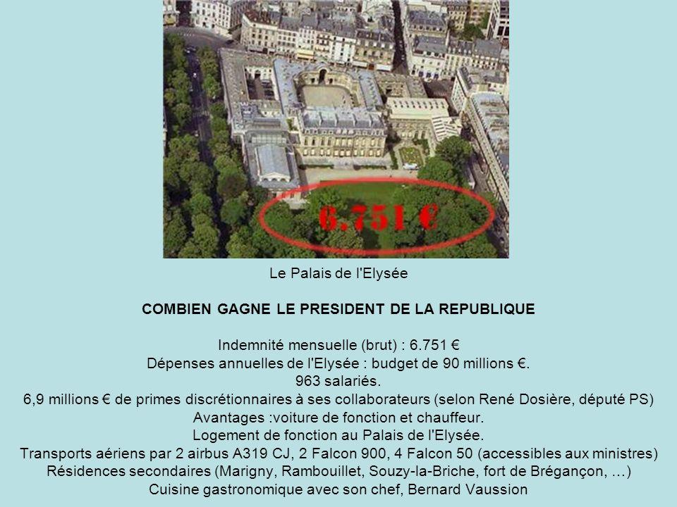 Le Palais de l Elysée COMBIEN GAGNE LE PRESIDENT DE LA REPUBLIQUE Indemnité mensuelle (brut) : 6.751 € Dépenses annuelles de l Elysée : budget de 90 millions €.