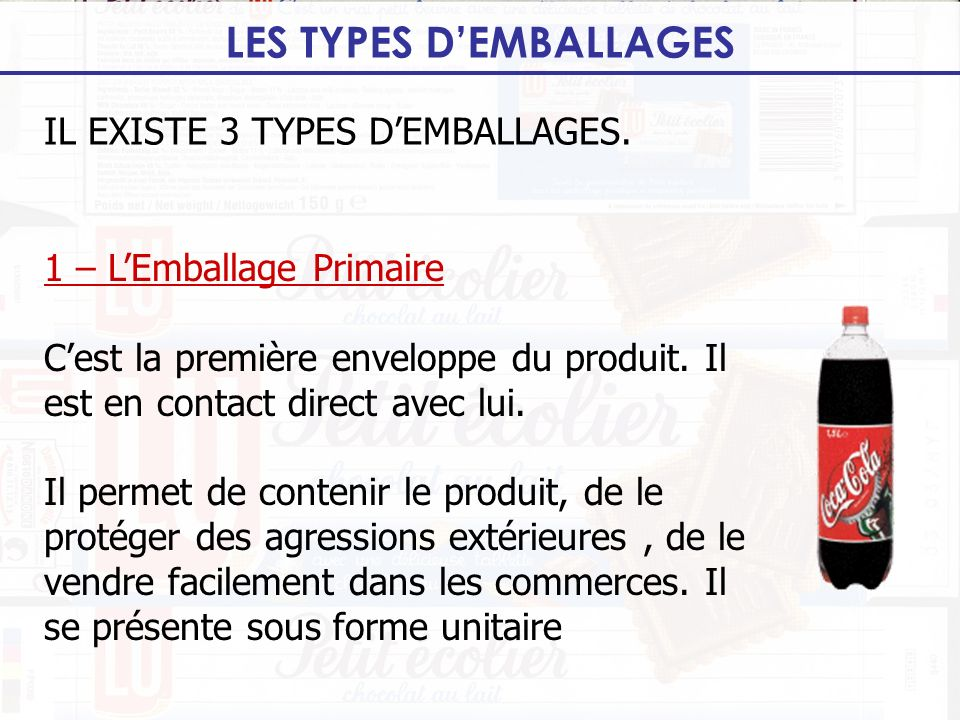 IL EXISTE 3 TYPES D'EMBALLAGES.