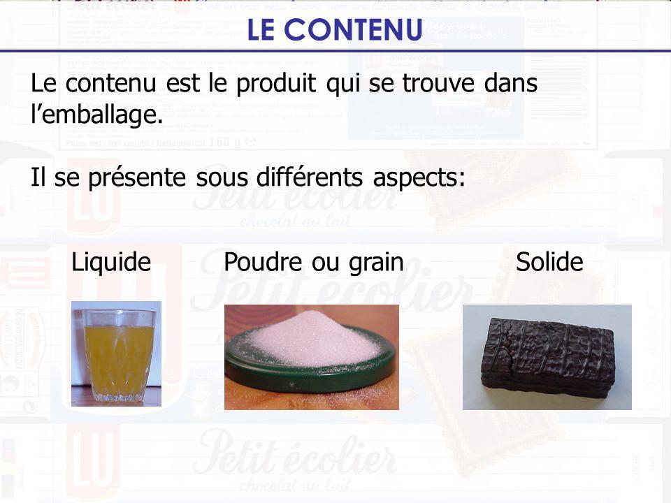 LE CONTENU Le contenu est le produit qui se trouve dans l'emballage. Il se présente sous différents aspects: