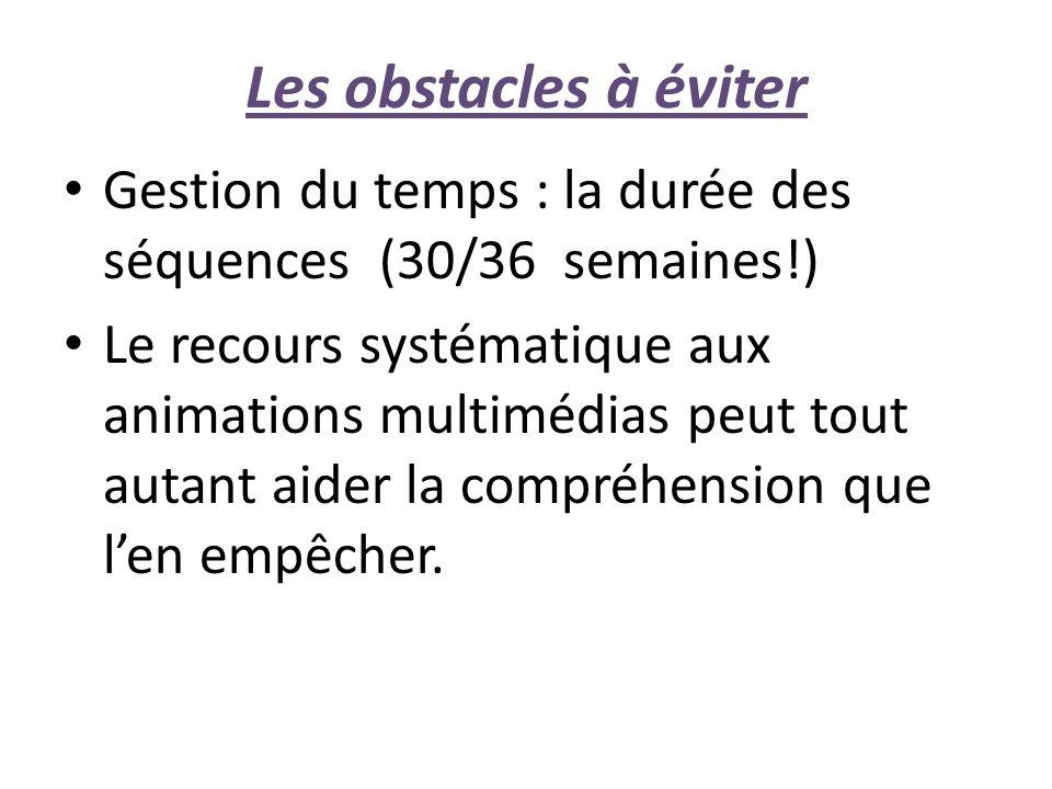 Les obstacles à éviter Gestion du temps : la durée des séquences (30/36 semaines!)