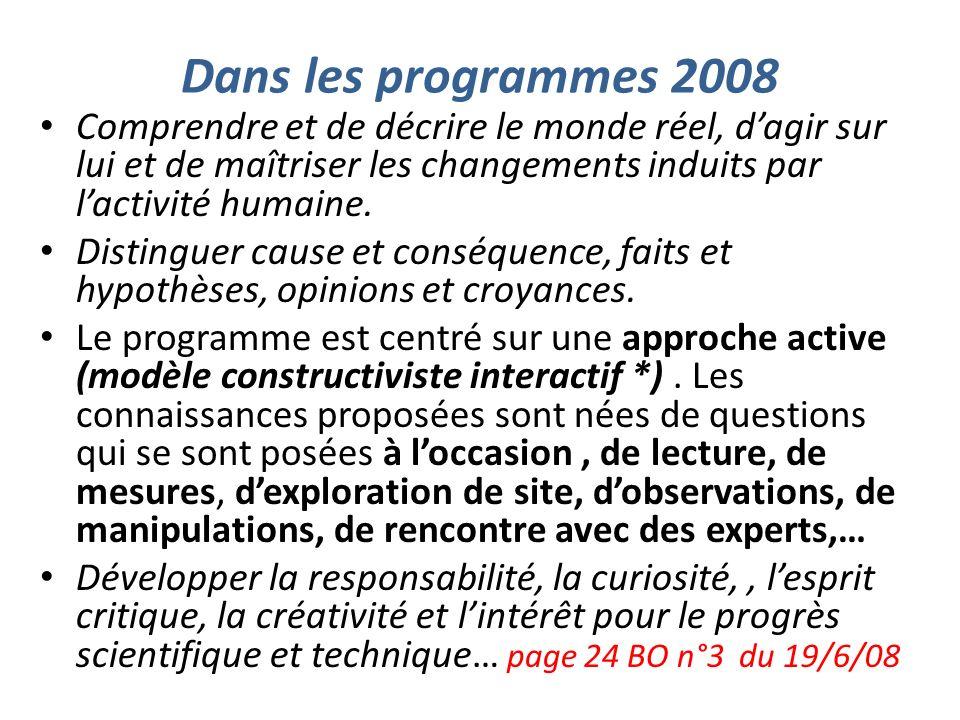 Dans les programmes 2008 Comprendre et de décrire le monde réel, d'agir sur lui et de maîtriser les changements induits par l'activité humaine.
