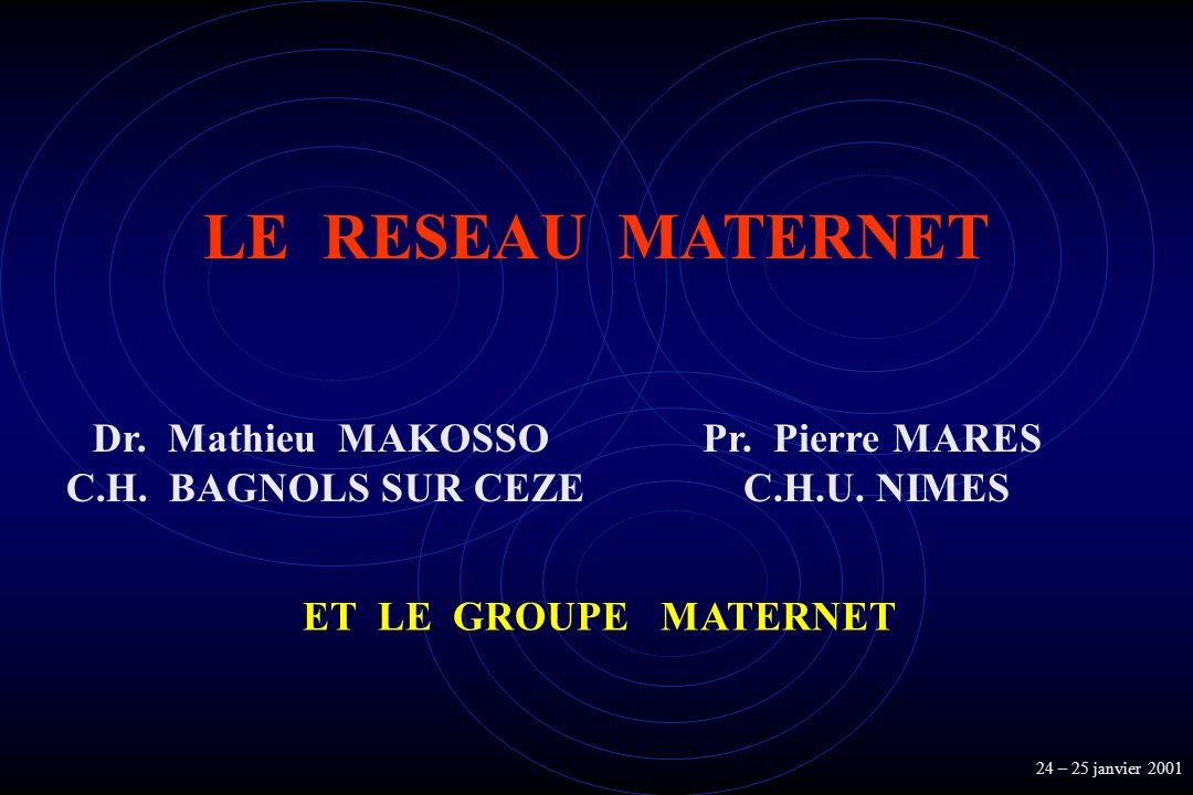 LE RESEAU MATERNET Dr. Mathieu MAKOSSO C.H. BAGNOLS SUR CEZE