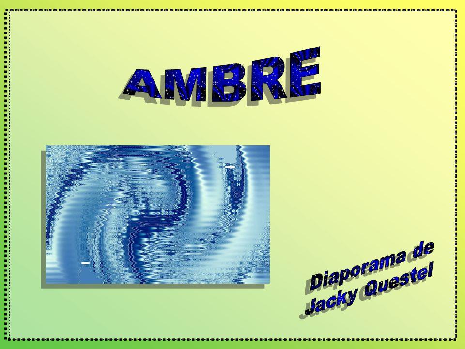 AMBRE Diaporama de Jacky Questel