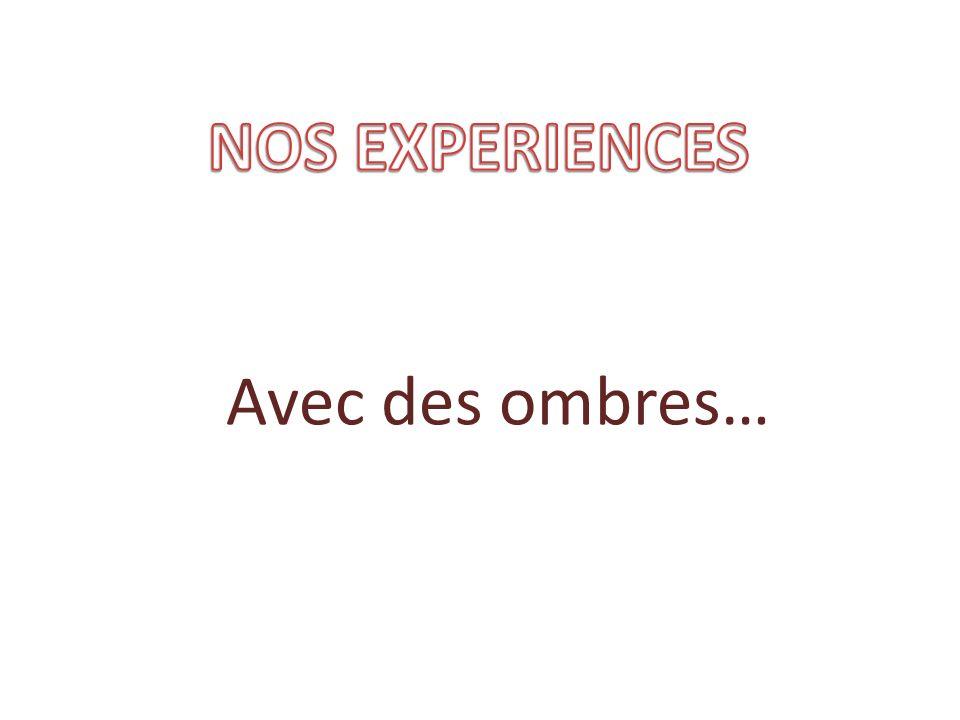 NOS EXPERIENCES Avec des ombres…