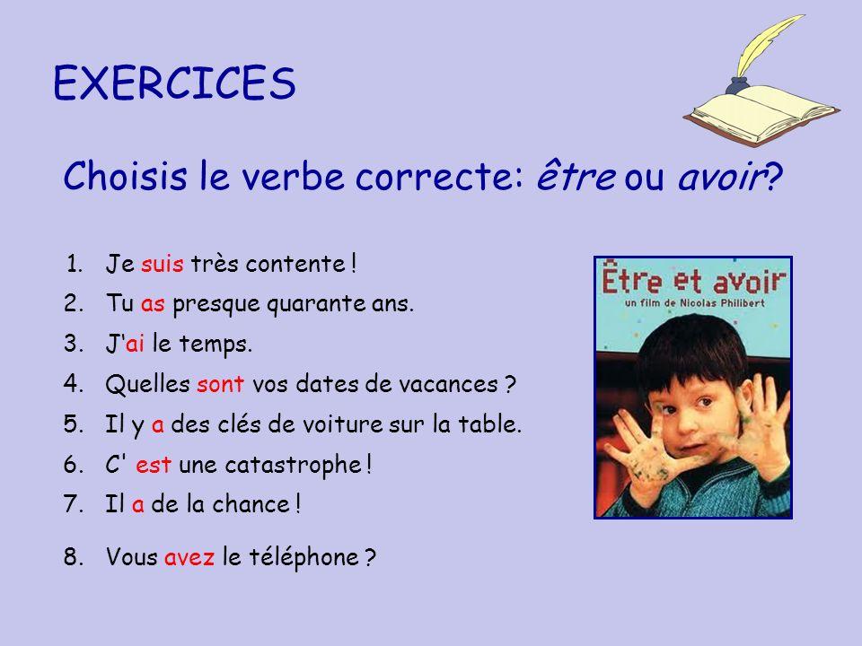 EXERCICES Choisis le verbe correcte: être ou avoir