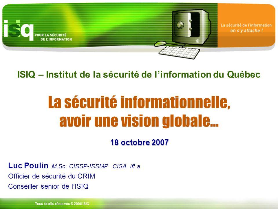 ISIQ – Institut de la sécurité de l'information du Québec La sécurité informationnelle, avoir une vision globale…