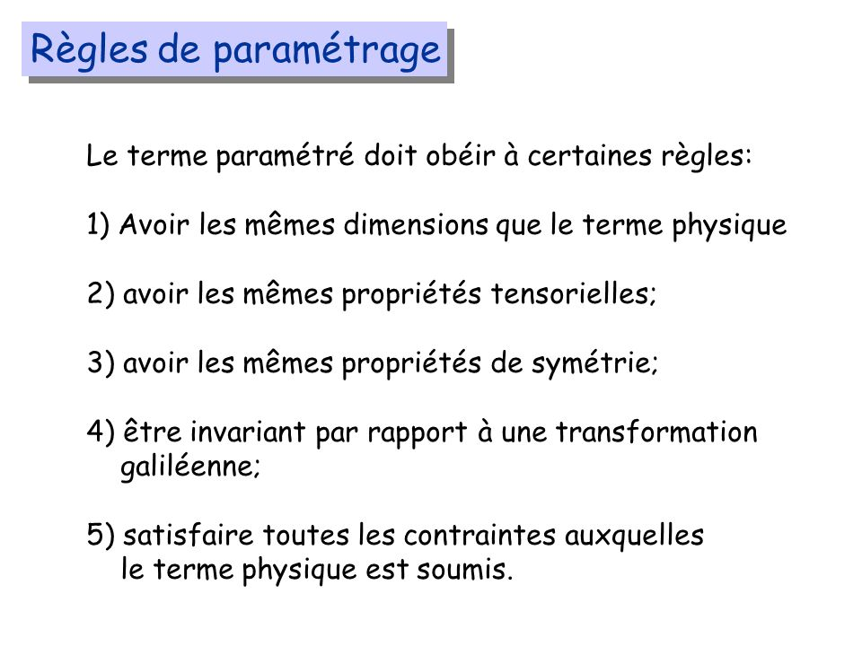 Règles de paramétrage Le terme paramétré doit obéir à certaines règles: 1) Avoir les mêmes dimensions que le terme physique.