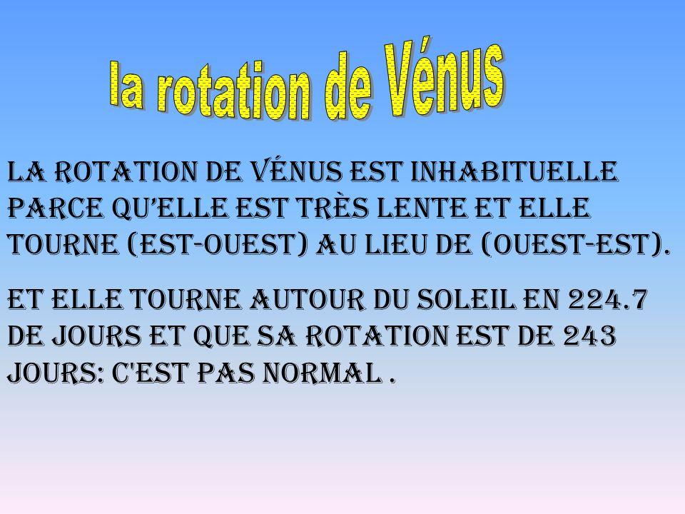 la rotation de Vénus La rotation de Vénus est inhabituelle parce qu'elle est très lente et elle tourne (est-ouest) au lieu de (ouest-est).