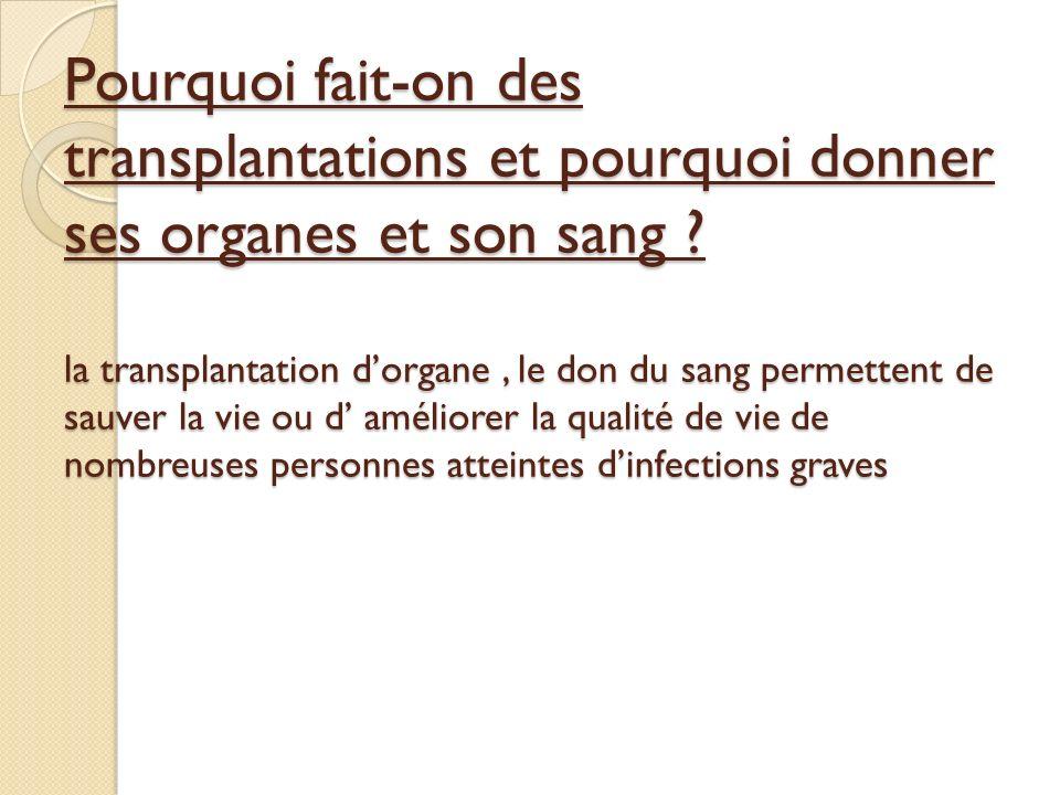 Pourquoi fait-on des transplantations et pourquoi donner ses organes et son sang .