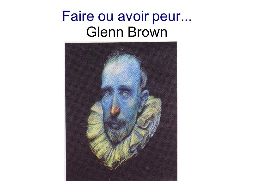 Faire ou avoir peur... Glenn Brown