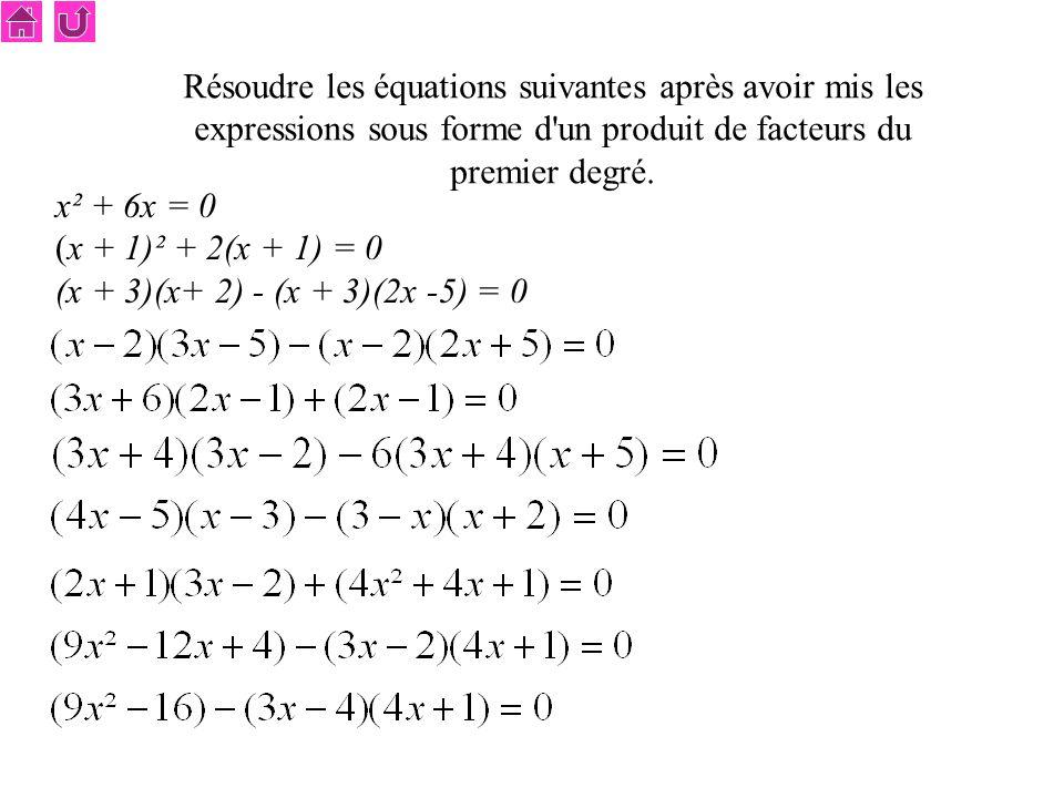 Résoudre les équations suivantes après avoir mis les expressions sous forme d un produit de facteurs du premier degré.