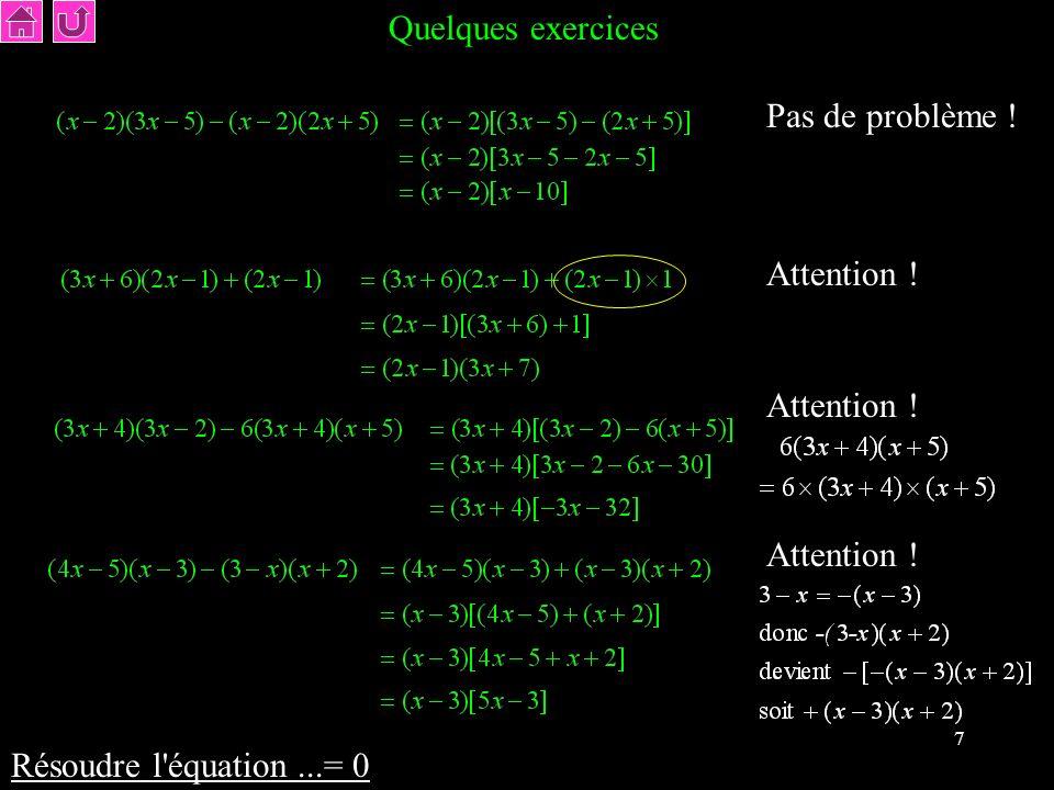 Quelques exercices Pas de problème ! Attention ! Attention ! Attention ! Résoudre l équation ...= 0