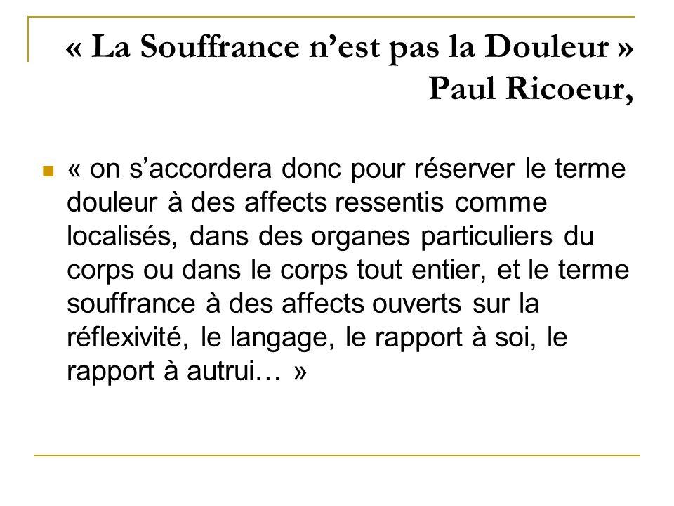 « La Souffrance n'est pas la Douleur » Paul Ricoeur,