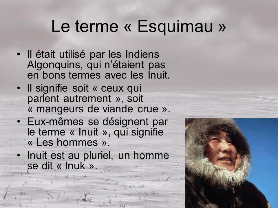 Le terme « Esquimau » Il était utilisé par les Indiens Algonquins, qui n'étaient pas en bons termes avec les Inuit.