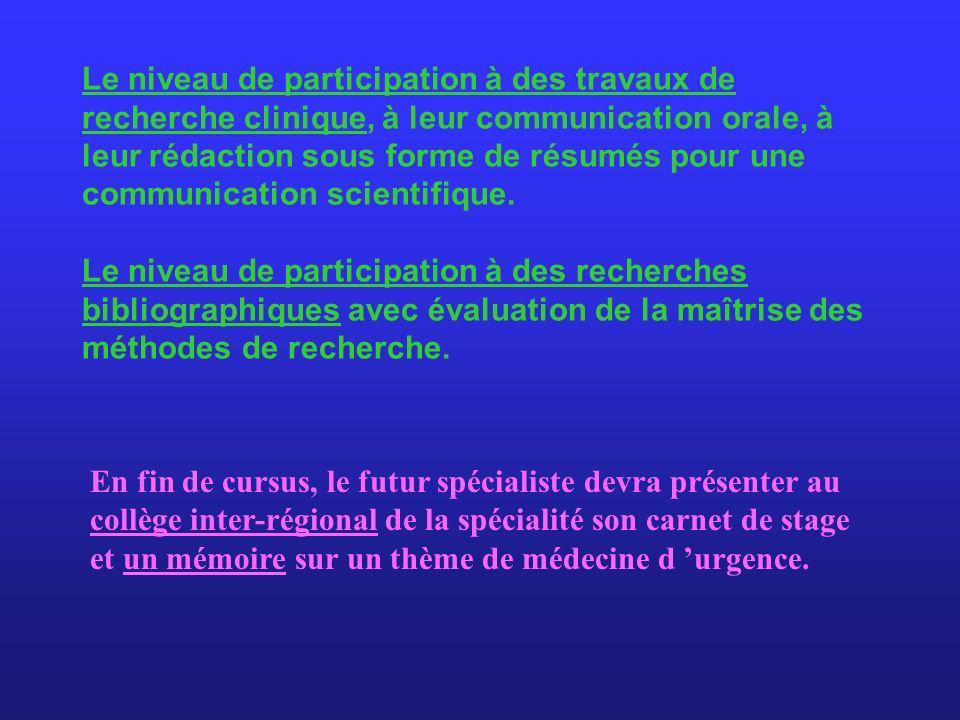 Le niveau de participation à des travaux de recherche clinique, à leur communication orale, à leur rédaction sous forme de résumés pour une communication scientifique. Le niveau de participation à des recherches bibliographiques avec évaluation de la maîtrise des méthodes de recherche.