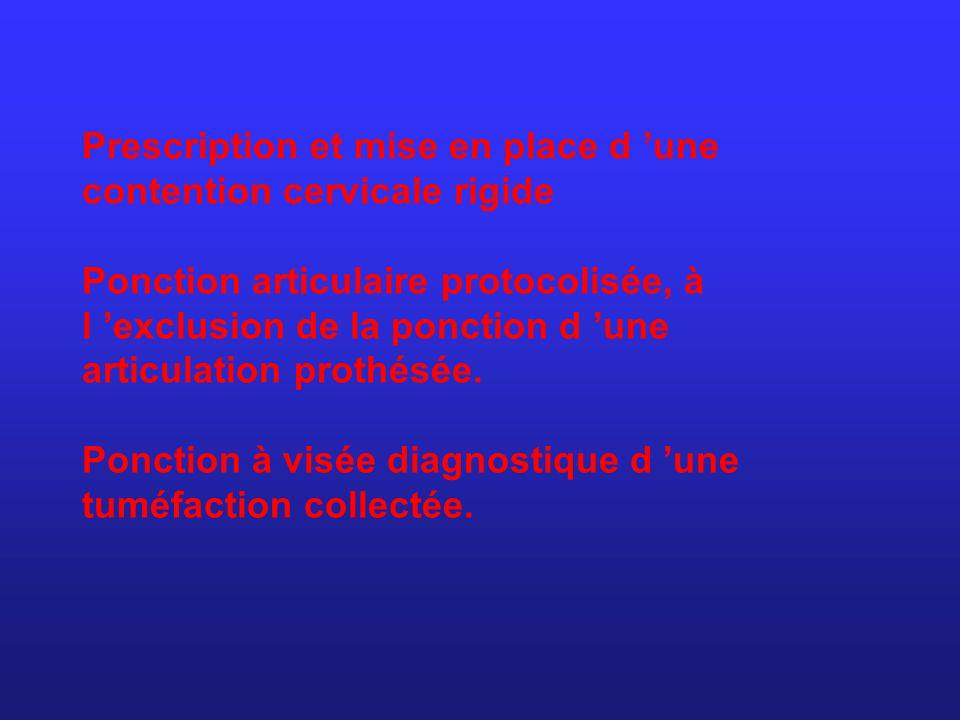 Prescription et mise en place d 'une contention cervicale rigide Ponction articulaire protocolisée, à l 'exclusion de la ponction d 'une articulation prothésée.