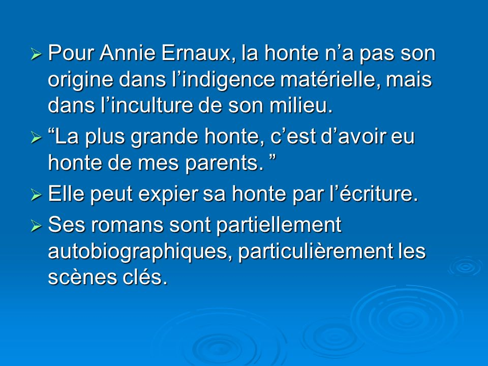 Pour Annie Ernaux, la honte n'a pas son origine dans l'indigence matérielle, mais dans l'inculture de son milieu.