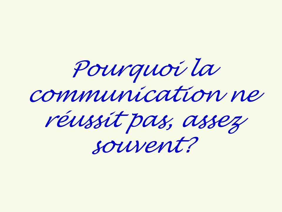 Pourquoi la communication ne réussit pas, assez souvent