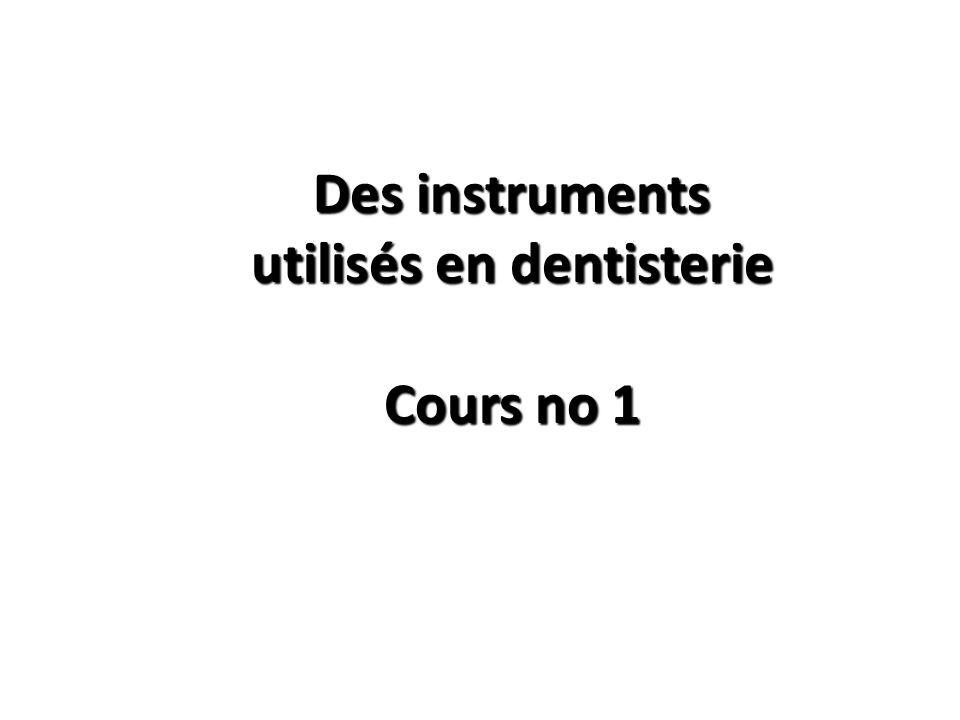 Des instruments utilisés en dentisterie Cours no 1
