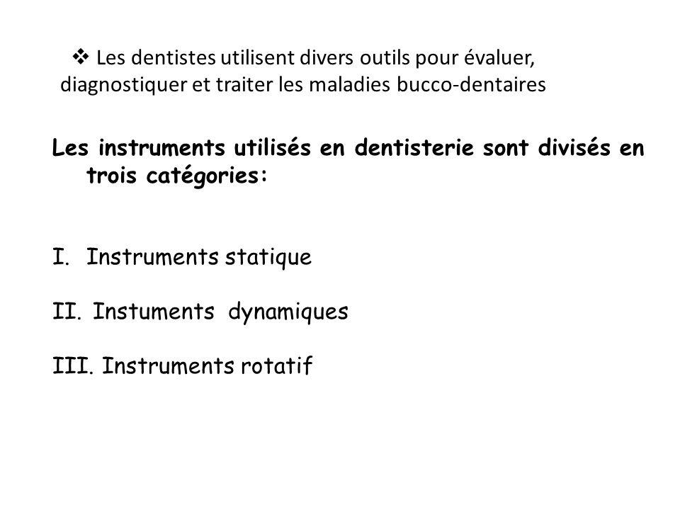 Les dentistes utilisent divers outils pour évaluer, diagnostiquer et traiter les maladies bucco-dentaires