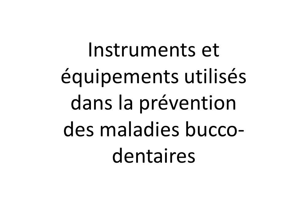 Instruments et équipements utilisés dans la prévention des maladies bucco-dentaires