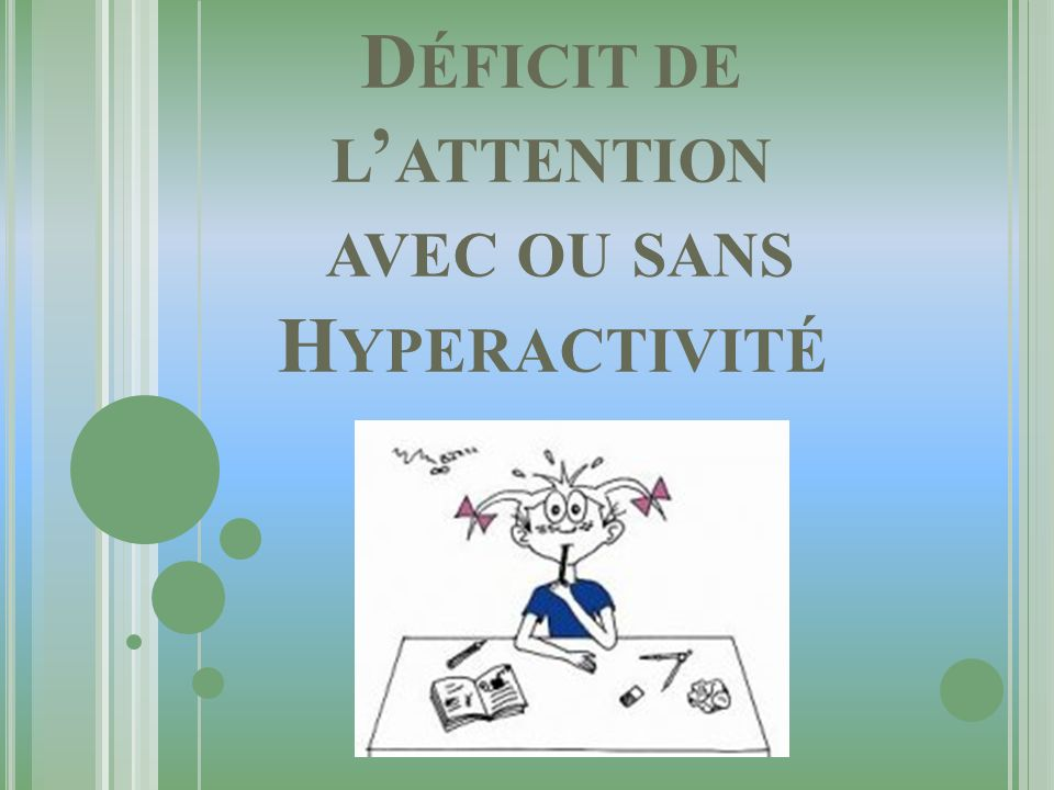 Déficit de l'attention avec ou sans Hyperactivité