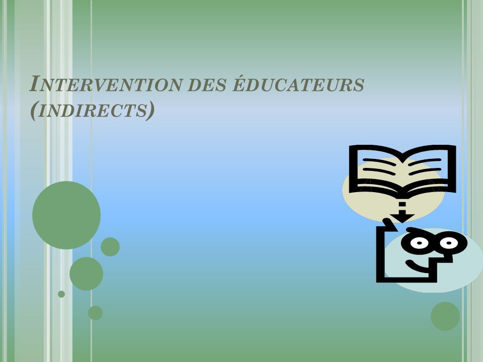 Intervention des éducateurs (indirects)