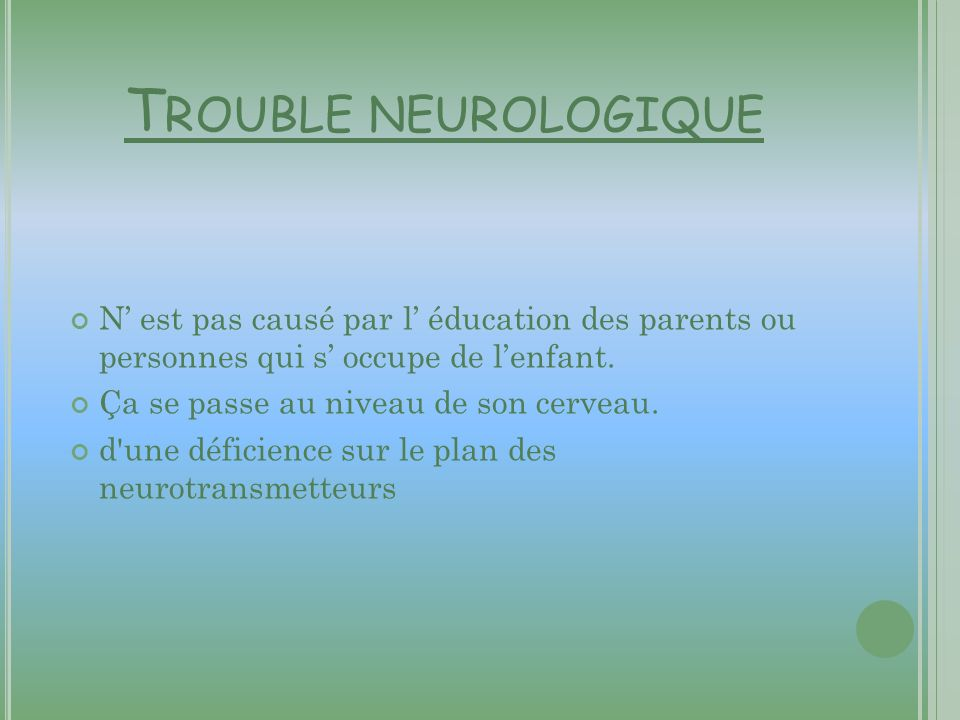 Trouble neurologique N' est pas causé par l' éducation des parents ou personnes qui s' occupe de l'enfant.