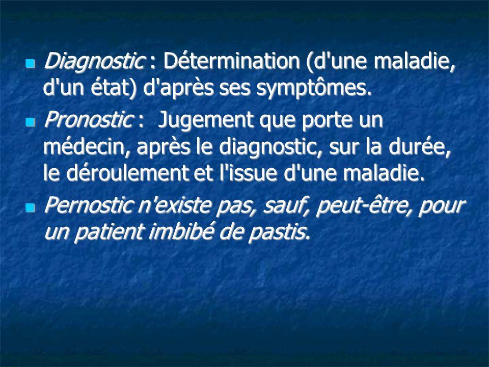 Diagnostic : Détermination (d une maladie, d un état) d après ses symptômes.