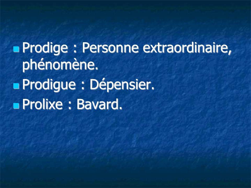 Prodige : Personne extraordinaire, phénomène.
