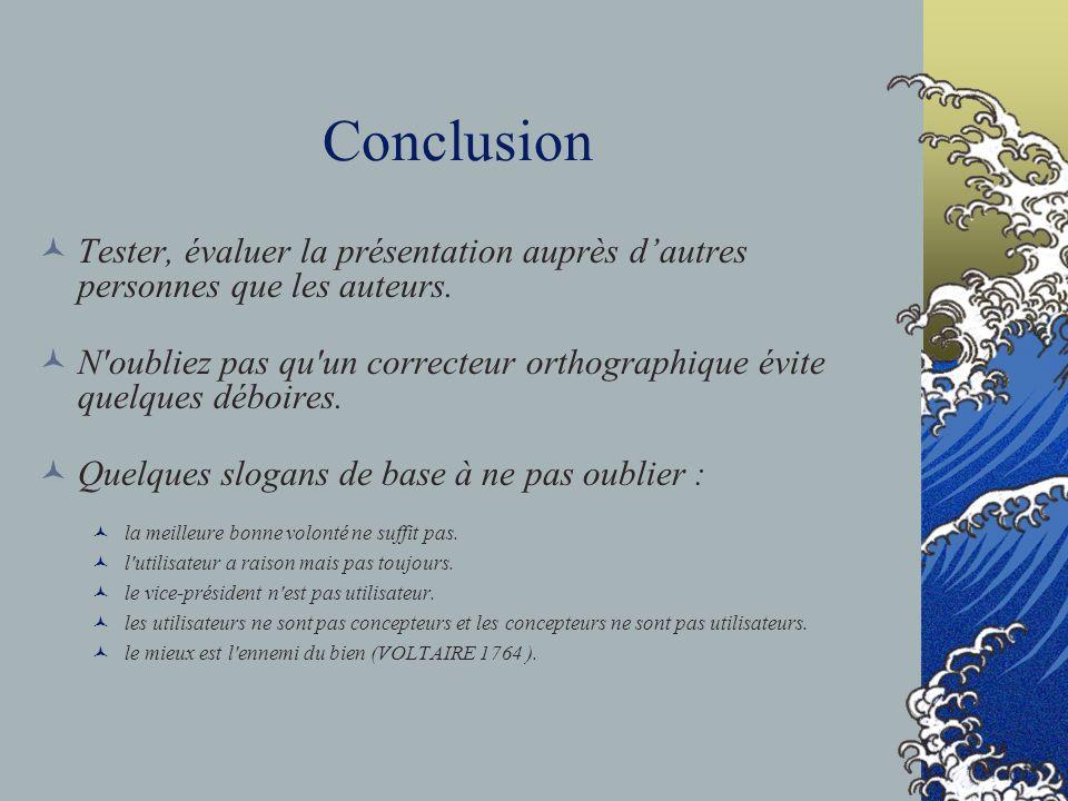Conclusion Tester, évaluer la présentation auprès d'autres personnes que les auteurs.