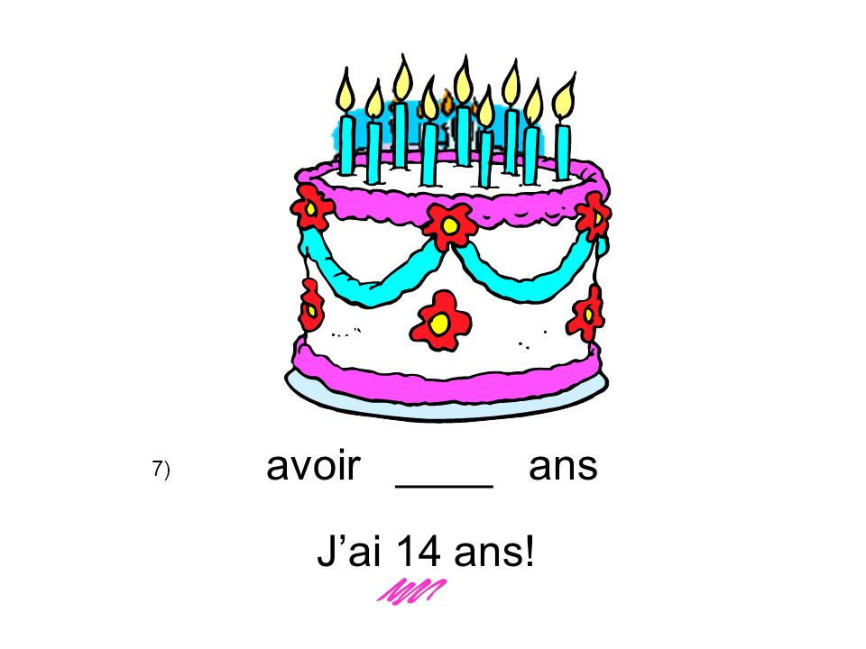 avoir ____ ans 7) J'ai 14 ans!