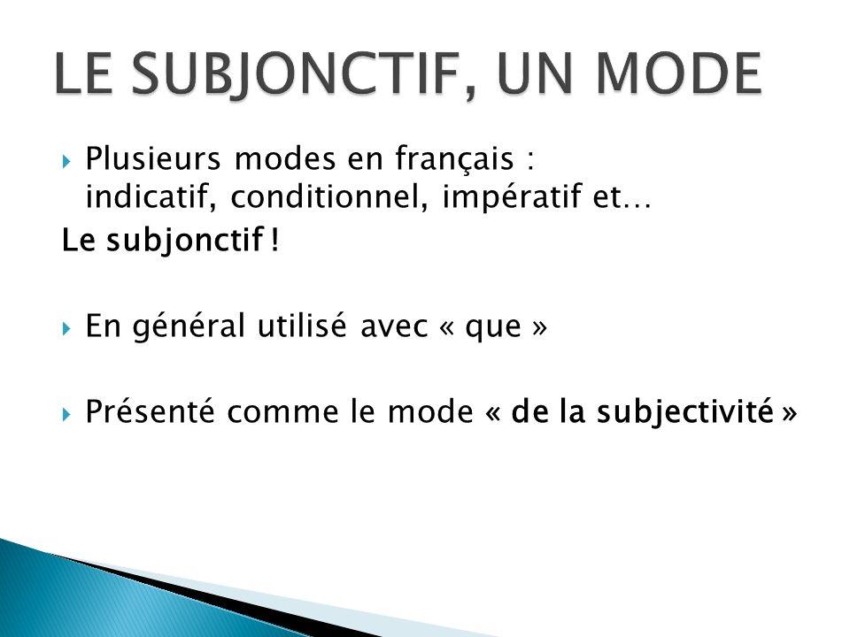 LE SUBJONCTIF, UN MODE Plusieurs modes en français : indicatif, conditionnel, impératif et… Le subjonctif !