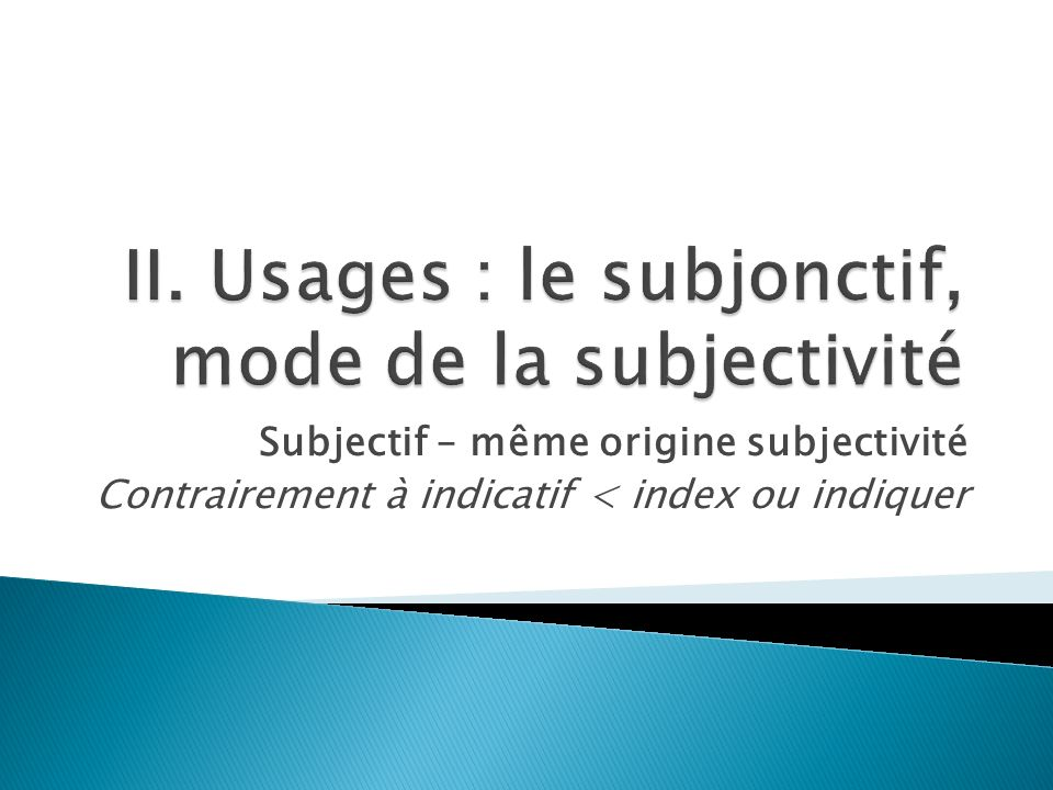 II. Usages : le subjonctif, mode de la subjectivité