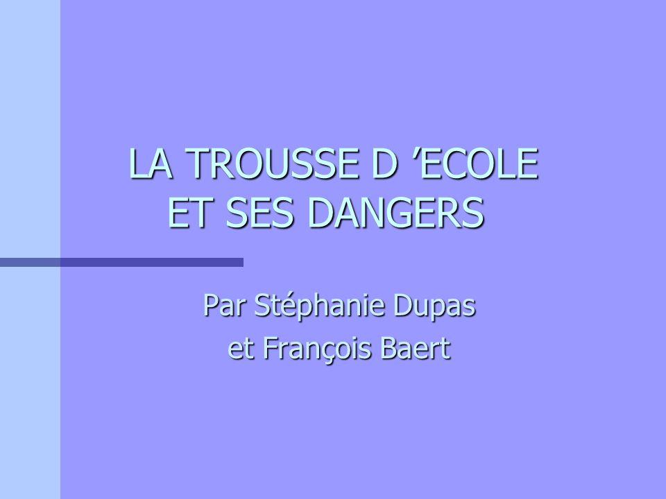 LA TROUSSE D 'ECOLE ET SES DANGERS