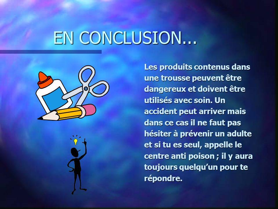 EN CONCLUSION... Les produits contenus dans une trousse peuvent être