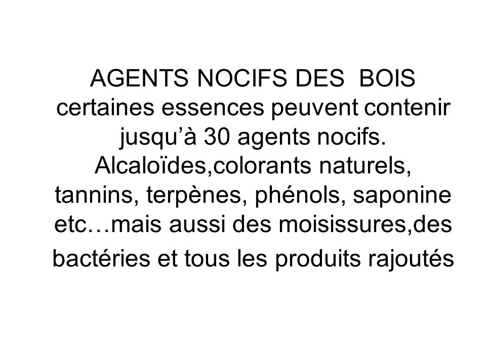 AGENTS NOCIFS DES BOIS certaines essences peuvent contenir jusqu'à 30 agents nocifs.