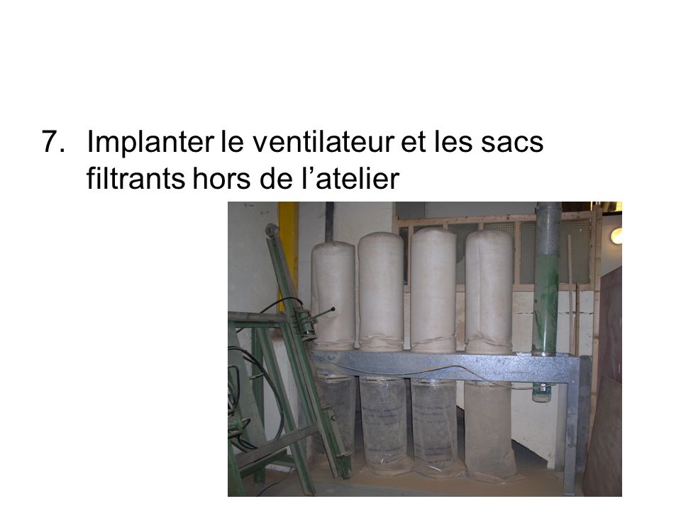 Implanter le ventilateur et les sacs filtrants hors de l'atelier