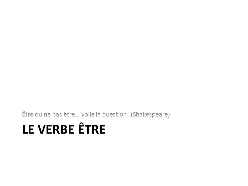 Être ou ne pas être… voilà la question! (Shakespeare)
