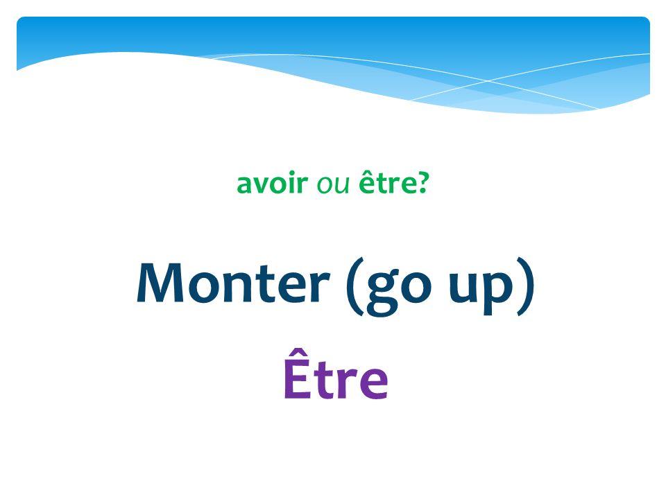 avoir ou être Monter (go up) Être