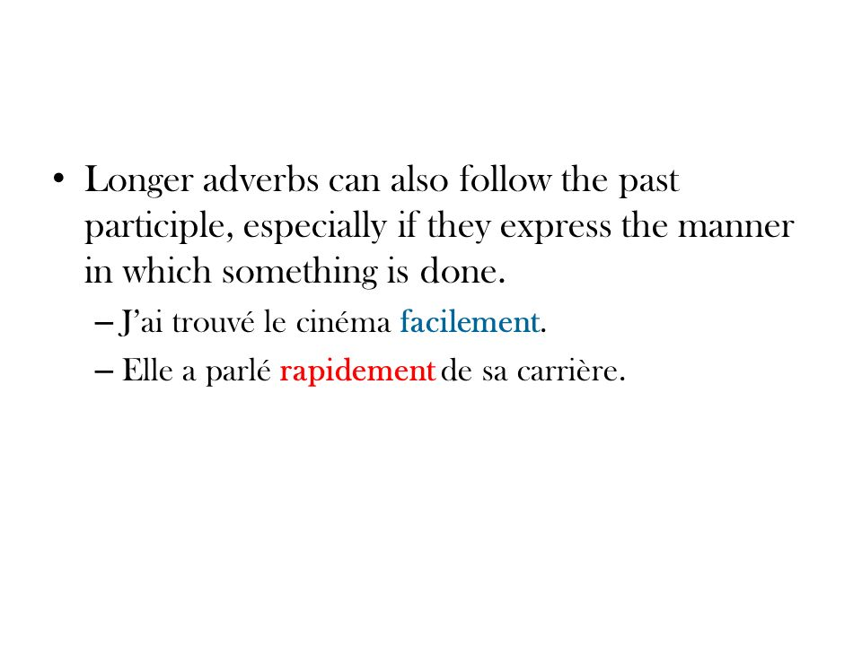 Longer adverbs can also follow the past participle, especially if they express the manner in which something is done.