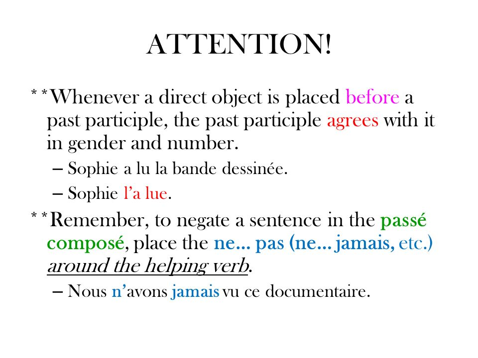 ATTENTION! **Whenever a direct object is placed before a past participle, the past participle agrees with it in gender and number.